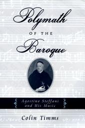 Polymath of the Baroque : Agostino Steffani and His Music: Agostino Steffani and His Music