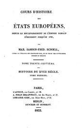 Cours d'histoire des états Européens: depuis le bouleversement de l'Empire romain d'occident jusqu'en 1789. Histoire du XVIII siècle, 1, Volume37