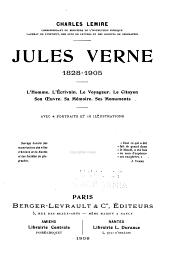 Jules Verne, 1828-1905: L'homme. L'écrivain. Le voyageur. Le cityoyen. Son œuvre. Sa mémoire. Ses monuments ...