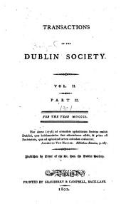 Transactions of the Dublin Society for the Year...: Volume 2, Part 2