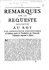 Remarques sur la requeste presentée au roy par Monseigneur l'archevesque d'Ambrun contre la traduction du Nouveau Testament imprimé à Mons