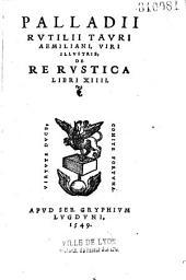 Palladii Rutilii Tauri Aemiliani... De re rustica libri XIIII