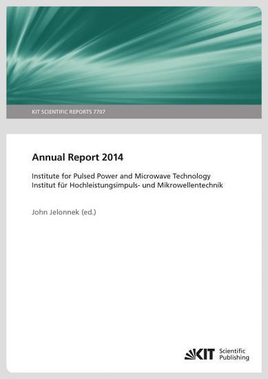 Annual Report 2014   Institute for Pulsed Power and Microwave Technology   Jahresbericht 2014   Institut fuer Hochleistungsimpuls  und Mikrowellentechnik PDF