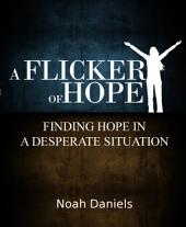 A Flicker Of Hope: Finding Hope In A Desperate Situation