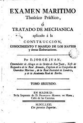 Examen marítimo theórico práctico, 2: tratado de Mechanica aplicado á la Construcción, conocimiento y manejo de los navios y demás embarcaciones