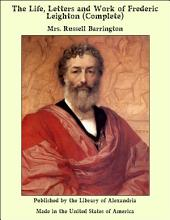 The Life, Letters and Work of Frederic Leighton (Complete)
