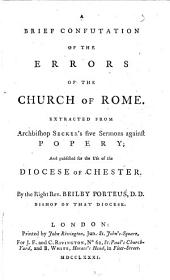 Five sermons against Popery. A brief confutation of the errors of the Church of Rome. Extracted from Archbishop Secker's five sermons against Popery; and published for the use of the Diocese of Chester. By the Right Rev. Beilby Porteus: Part 4