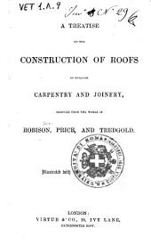 A Treatise on the Construction of Roofs as Regards Carpentry and Joinery
