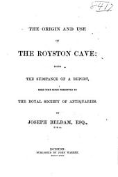The origin and use of the Royston cave: being the substance of a report some time since presented to the Royal Society of Antiquaries