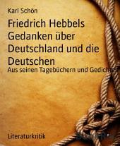 Friedrich Hebbels Gedanken über Deutschland und die Deutschen: Aus seinen Tagebüchern und Gedichten