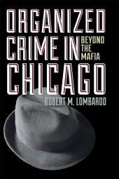Organized Crime in Chicago: Beyond the Mafia