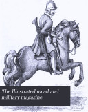 The Illustrated naval and military magazine