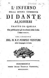 """L'Inferno della Divina Commedia ... Tratto da quella che pubblicarono gli Accademici della Crusca, l'anno MDXCV. Col comento del M. R. P. Pompeo Venturi. [With """"La Vita di Dante, scritta da Lionardo Aretino.""""]"""