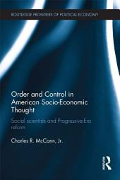 Order and Control in American Socio-Economic Thought: Social Scientists and Progressive-Era Reform