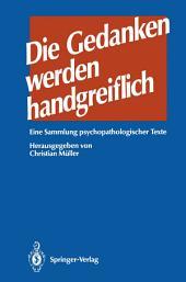 Die GEDANKEN werden HANDGREIFLICH: Eine Sammlung psychopathologischer Texte
