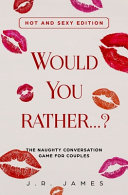 Would You Rather...? The Naughty Conversation Game for Couples