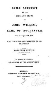 Some Account of the Life and Death of John Wilmot, Earl of Rochester: Who Died July 26, 1680