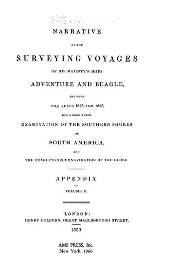 Narrative of the Surveying Voyages of His Majesty s Ships Adventure and Beagle  Between the Years 1826 and 1836  Describing Their Examination of the Southern Shores of South America  and the Beagle s Circumnavigation of the Globe      PDF