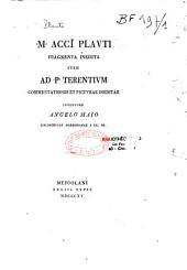 M. Accii Plauti Fragmenta inedita ; item ad P. Terentium commentationes et picturae ineditae [e codd. ambrosianis], inventore Angelo Maio,...