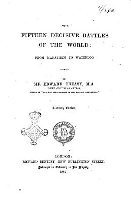 The Fifteen Decisive Battles of the World from Marathon to Waterloo by Edward Creasy PDF