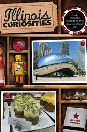 Illinois Curiosities: Quirky Characters, Roadside Oddities & Other Offbeat Stuff