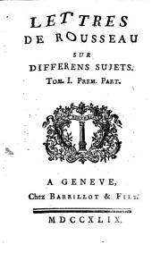 Lettres De Rousseau Sur Différens Sujets: Volume1,Numéro1