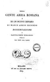 Della gente Arria romana e di un nuovo denaro di Marco Arrio Secondo dissertazione di Bartolomeo Borghesi pubblicata dal dott. Gio. Labus