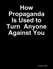 How Propaganda Is Used to Turn Anyone Against You