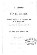 A letter to ... dr. Moberly, a reply to a pamphlet by E.E. Bowen entitled 'The new national grammar'.