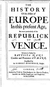 The History of the Affairs of Europe: In this Present Age But More Particularly of the Republish of Venice