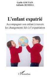 L'enfant expatrié: Accompagner son enfant à travers les changements liés à l'expatriation