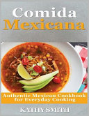 Comida Mexicana: Authentic Mexican Cookbook for Everyday Cooking
