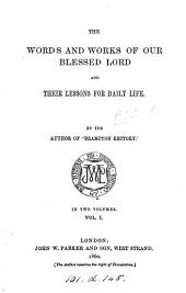 The words and works of our blessed Lord and their lessons for daily life, by the author of 'Brampton rectory'.