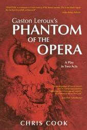 Gaston Leroux's PHANTOM OF THE OPERA: A Play in Two Acts