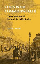 Cities in the Commonwealth: Two Centuries of Urban Life in Kentucky