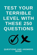 Test Your Terrible Level With These 250 Questions