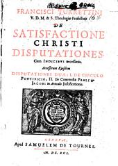 Francisci Turrettini V. D. M. & S. theologiæ professoris De satisfactione Christi disputationes
