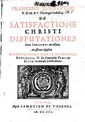 Francisci Turrettini V. D. M. & S. theologiæ professoris De satisfactione Christi disputationes