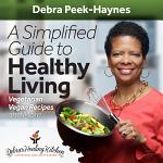 A Simplified Guide to Healthy Living: Vegetarian & Vegan Recipes and More