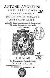 Antonij Augustini archiepiscopi Tarraconensis De legibus et senatus consultis liber. Adiunctis legum antiquarum & senatusconsultorum fragmentis, cum notis Fului Vrsini