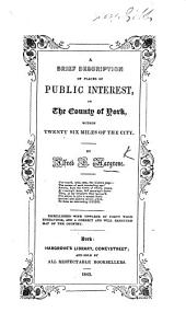 A brief description of places of public interest in the County of York, within twenty-six miles of the city