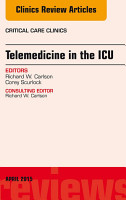 Telemedicine in the ICU  An Issue of Critical Care Clinics  PDF