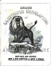 Grand Illustrated Encyclopedia of Animated Nature: Embracing a Full Description of the Different Races of Men, and of the Characteristic Habits and Modes of Life of the Various Beasts, Birds, Fishes, Insects, Reptiles, and Microscopic Animalcula of the Globe. Being a Complete History of the Animal Kingdom