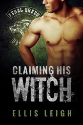 Claiming His Witch: Feral Breed Motorcycle Club: BBW Werewolf Romance #3