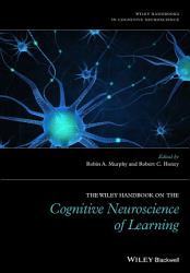 The Wiley Handbook on the Cognitive Neuroscience of Learning PDF