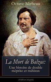 La Mort de Balzac: Une histoire de double méprise et trahison (L'édition intégrale)