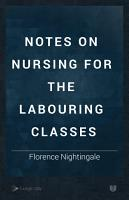 Notes on Nursing for the Labouring Classes PDF