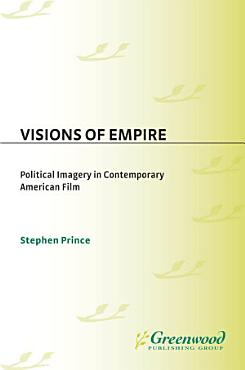 Visions of Empire  Political Imagery in Contemporary American Film PDF