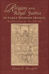 Religion and Royal Justice in Early Modern France: The Paris Chambre de l'Edit, 1598–1665