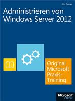Administrieren von Windows Server 2012   Original Microsoft Praxistraining PDF